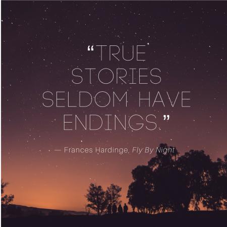 """""""True stories seldom have endings."""" (1)"""